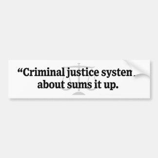 Criminal Justice System Bumper Sticker Car Bumper Sticker