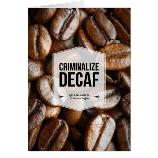Criminalize Decaf Office Humor Greeting Card