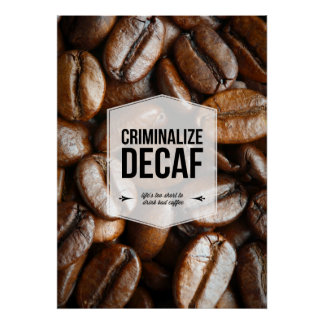 Criminalize Decaf Office Humor Poster