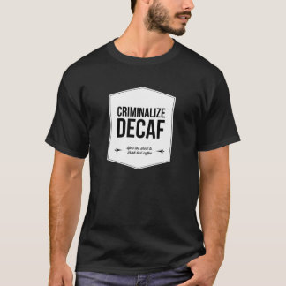 Criminalize Decaf Office Humor T-Shirt
