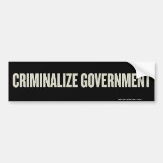 Criminalize Government Bumper Sticker