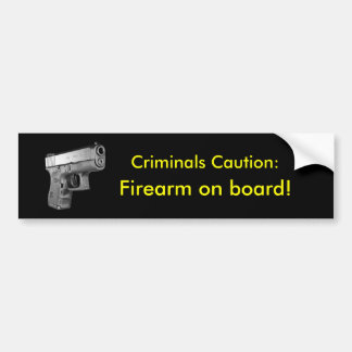 Criminals Caution! Bumper Sticker