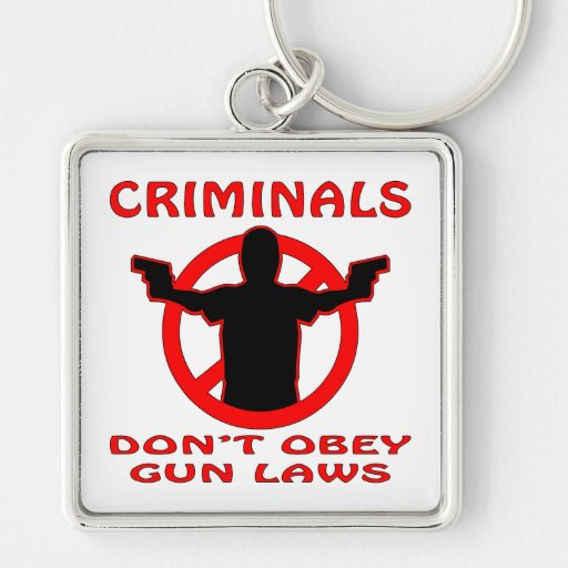 Criminals Don't Obey Gun Laws Silver-Colored Square Keychain