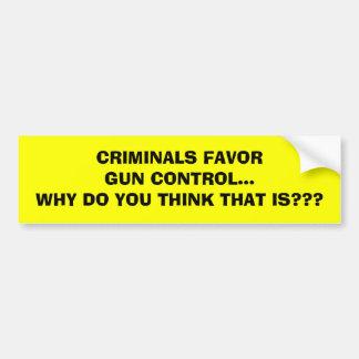 CRIMINALS FAVORGUN CONTROL...WHY DO YOU THINK T... BUMPER STICKER