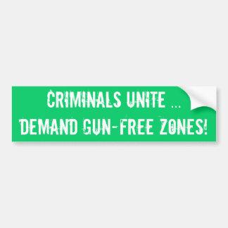 CRIMINALS UNITE ...demand GUN-FREE ZONES! Bumper Sticker
