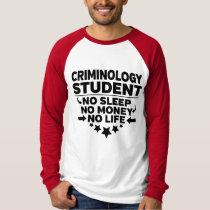 Criminology College Student No Life or Money T-Shirt