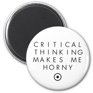 Critial thinking Makes Me H0rney 2 Inch Round Magnet