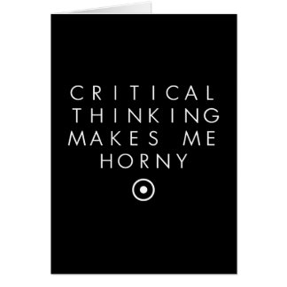 Critial thinking Makes Me H0rney Card
