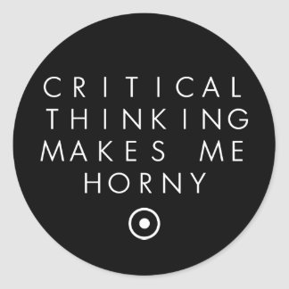 Critial thinking Makes Me H0rney Classic Round Sticker
