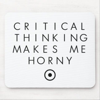Critial thinking Makes Me H0rney Mousepad