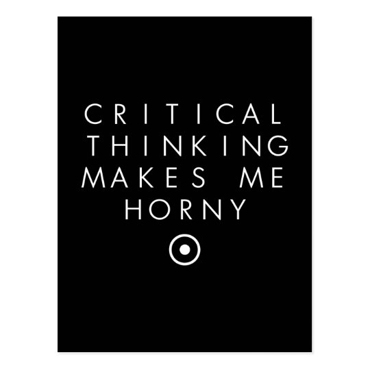 Critial thinking Makes Me H0rney Postcard