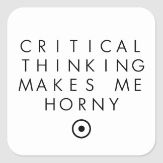 Critial thinking Makes Me H0rney Square Sticker