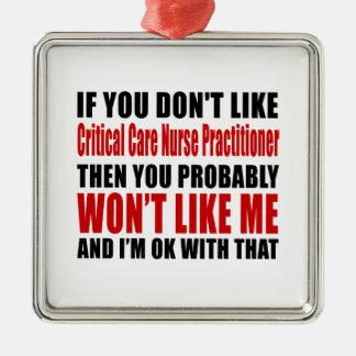 Critical Care Nurse Practitioner  Don't Like Desig Metal Ornament