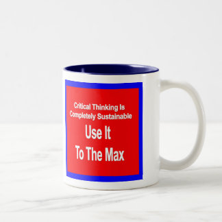 Critical Thinking Is Sustainable Use It To The Max Two-Tone Coffee Mug