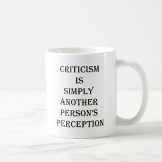 Criticism is simply another person's perception coffee mug