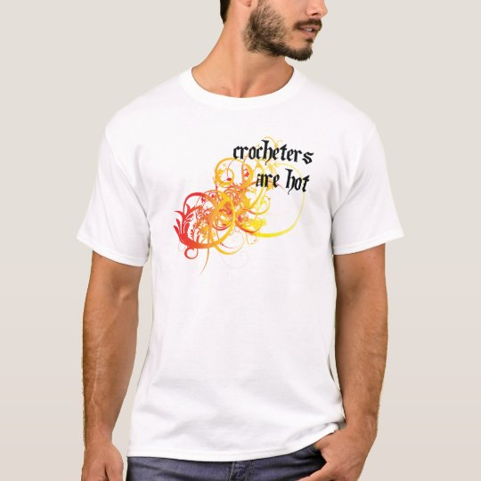Crocheters Are Hot T-Shirt