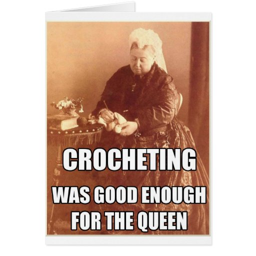 Crocheting: Good Enough for the Queen Card