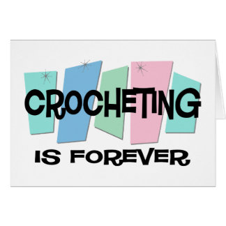 Crocheting Is Forever Greeting Card