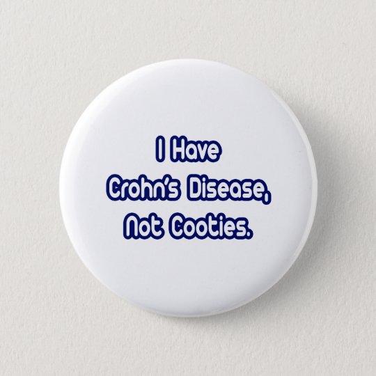 Crohn's Disease...Not Cooties Button
