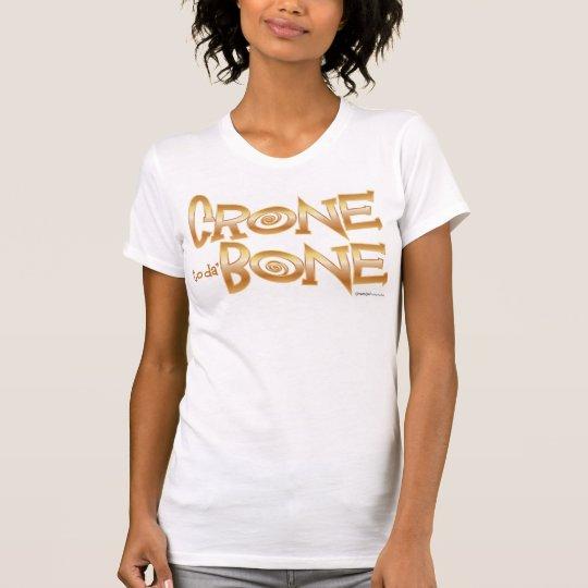 Crone to da' Bone T-Shirt