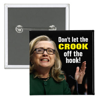 Crooked Hillary - Don't Let the Crook Off the Hook Pinback Button