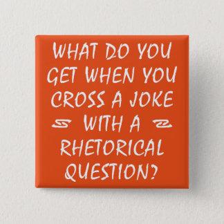 Cross A Joke With Rhetorical Question Funny Button