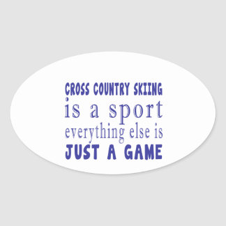 CROSS COUNTRY SKIING JUST A GAME OVAL STICKER