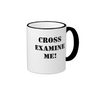 CROSS EXAMINE ME! RINGER COFFEE MUG