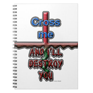 Cross me...and I'll destroy you Notebook