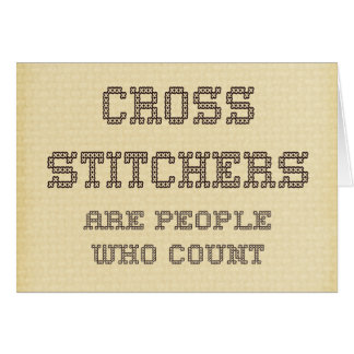 Cross Stitchers are people who count Card