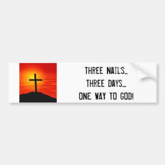 cross, Three Nails...Three Days....ONE WAY TO GOD! Car Bumper Sticker