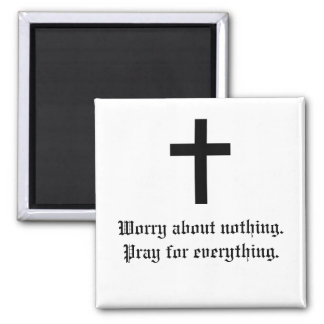 cross, Worry about nothing.Pray for everything. 2 Inch Square Magnet