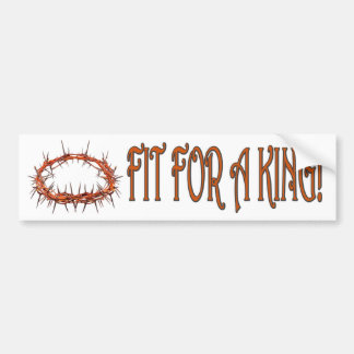CROWN OF THORNS - FIT FOR A KING BUMPER STICKER