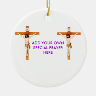CRUCIFIX, CRUCIFIX, ADD YOUR OWN SPECIAL PRAYER Double-Sided CERAMIC ROUND CHRISTMAS ORNAMENT