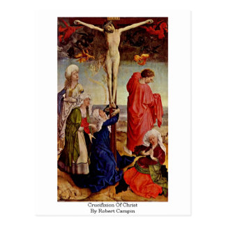 Crucifixion Of Christ By Robert Campin Post Cards