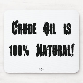 Crude Oil is 100% Natural!, Bio Teez, TM Mouse Mats