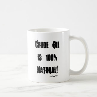 Crude Oil is 100% Natural!, Bio Teez TM Mug