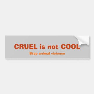 CRUEL is not COOL, Stop animal violence Bumper Sticker