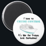 """Cruise Control Magnet<br><div class=""""desc"""">I have no Cruise Control...  It&#39;s like the Cruises book themselves!</div>"""