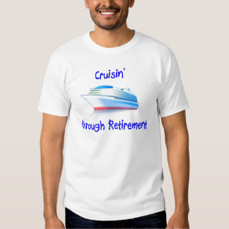 cruisin' through retirement shirt