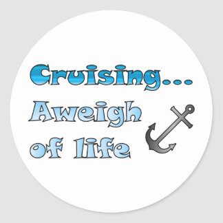Cruising Aweigh of Life Round Stickers