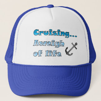 Cruising... Aweigh of Life Trucker Hat