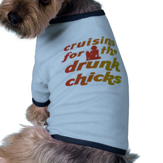Cruising for the drunk chicks dog clothes