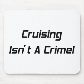 Cruising Isnt A Crime Mouse Pad