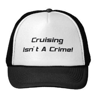 Cruising Isnt A Crime Woodward Gifts By Gear4gearh Hat