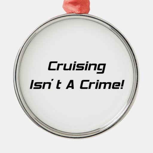 Cruising Isnt A Crime Woodward Gifts By Gear4gearh Round Metal Christmas Ornament