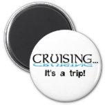 Cruising... It's a Trip Fridge Magnet