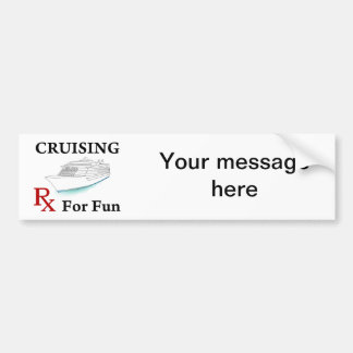 Cruising... Rx for Fun Bumper Sticker