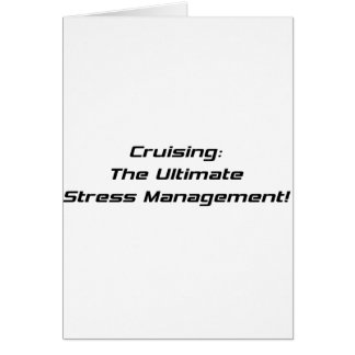 Cruising The Ultimate Stress Management Greeting Card