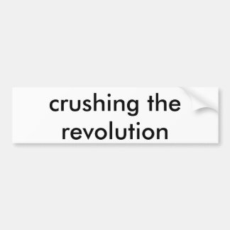crushing the revolution car bumper sticker